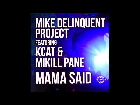 Mike Delinquent Project ft. KCAT & Mikill Pane - Mama Said (Mike Delinquent Dub) AUDIO
