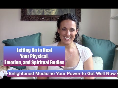 Letting Go to Heal Your Physical, Emotional, & Spiritual Bodies | Enlightened Medicine