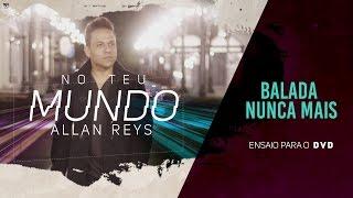 Allan Reys - BALADA NUNCA MAIS (ENSAIO DVD)