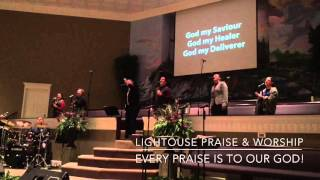 Lighthouse Praise & Worship: Every Praise Is To Our God!