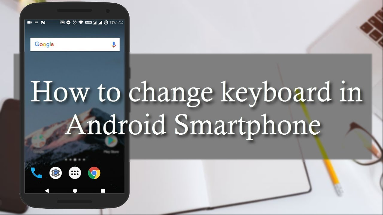 How to Change Default Keyboard Android Phones & Tablets