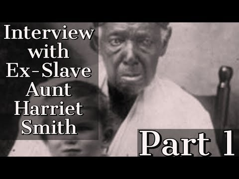 Interview with Ex Slave Aunt Harriet Smith 1941