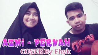 Download lagu AZMI - PERNAH ( COVER BY FHYK )