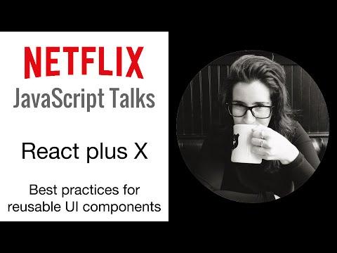 Netflix JavaScript Talks - React plus X: Best Practices for Reusable UI Components