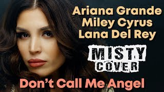 Ariana Grande, Miley Cyrus, Lana Del Rey - Don't Call Me Angel (MISTY Cover)