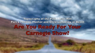 Topography of The Path - Lam Rim Part 6: Are Your Ready for Your Carnegie Show?