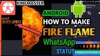 How to Make Fire Flame Status on Android | Kinemaster | Insane Rivals