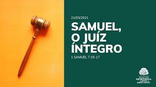 Samuel, o Juiz Íntegro - EBD - 21/03/21