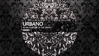 Urbano - In The Shadow Of Leaves (Original Mix) [FARTLEK RECORDS]