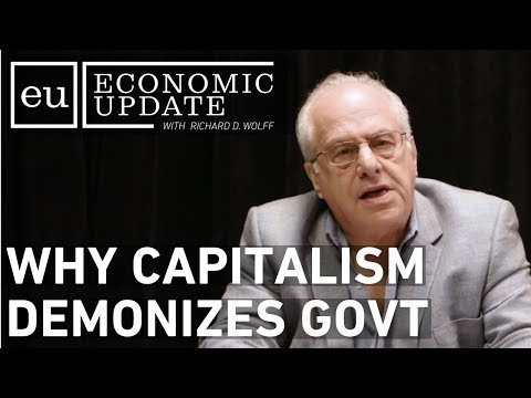 Economic Update: Why Capitalism Demonizes Government