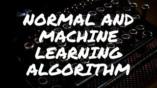 What is the difference between normal algorithm and machine learning algorithm