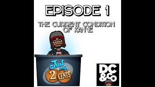 """JUST MY 2 CENTS"": Epi. 1 - THE CURRENT CONDITION OF KANYE"