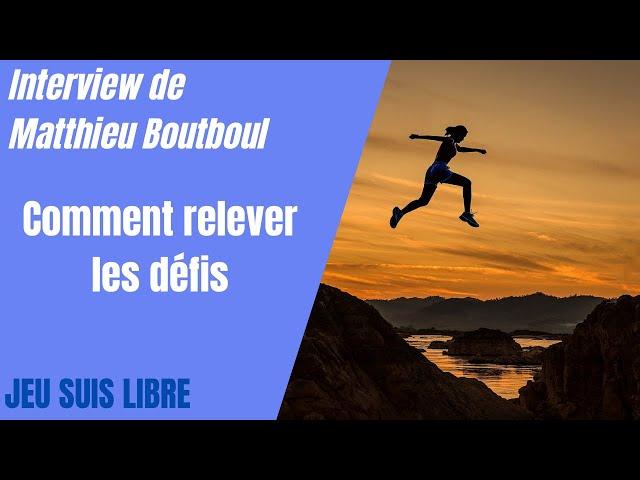 Comment relever les défis : Interview Matthieu Boutboul