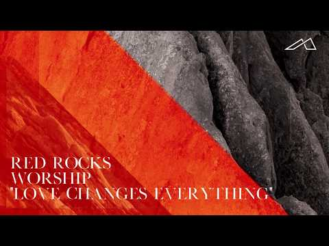 Red Rocks Worship - Love Changes Everything (Audio)