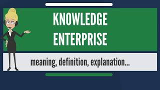 What is KNOWLEDGE ENTERPRISE? What does KNOWLEDGE ENTERPRISE mean? KNOWLEDGE ENTERPRISE meaning