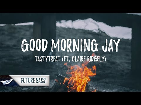 TastyTreat - Good Morning Jay (Lyrics / Lyric Video) feat. Claire Ridgely