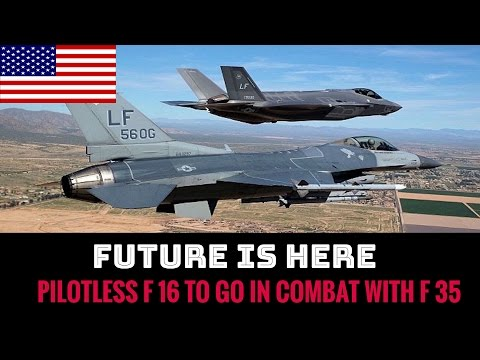 FUTURE IS HERE: PILOTLESS F 16 TO GO IN COMBAT WITH F 35