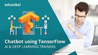 Creating Chatbots Using TensorFlow | Chatbot Tutorial | Deep Learning Training | Edureka