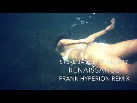 Renaissance - Steve James ft  Clarity Frank Hyperion Remix