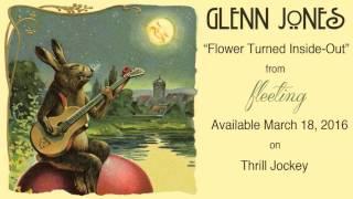 Glenn Jones - Flower Turned Inside-Out (Official Audio)