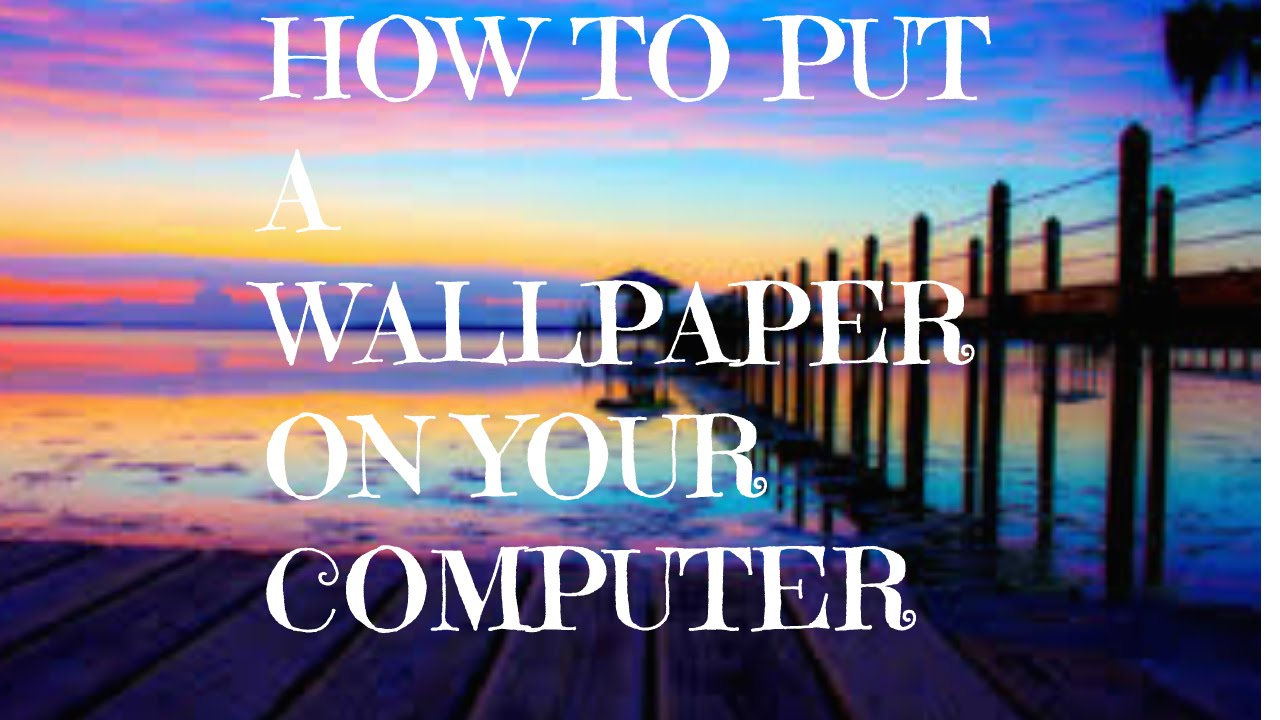 How To Put A Wallpaper On Your Computer