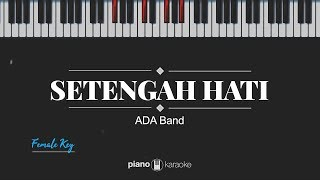 Setengah Hati (FEMALE KEY) ADA Band (Karaoke Piano Cover)