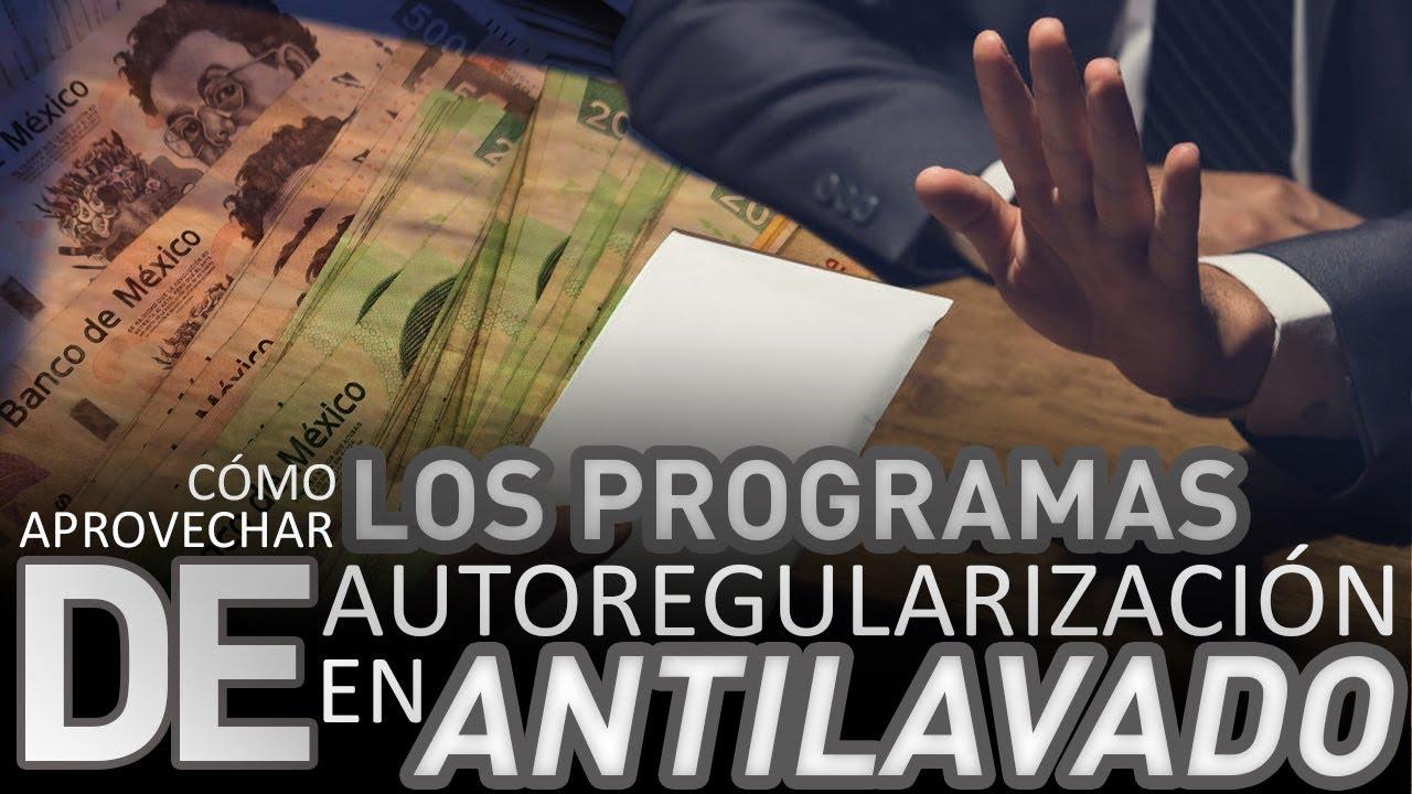 Cómo aprovechar los programas de Autoregularización en materia de prevención de lavado de dinero
