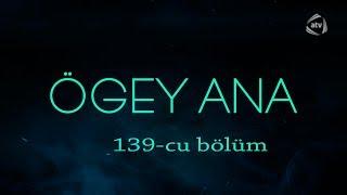 Ögey ana (139-cu bölüm)