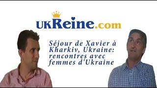 Séjour de Xavier à Kharkiv, Ukraine: rencontres avec femmes d'Ukraine