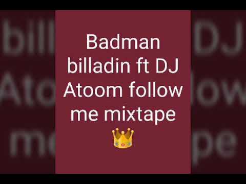 Badman billadin ft Dj atoom follow me