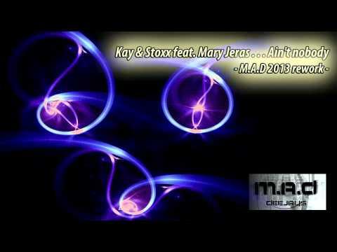 Kay & Stoxx feat. Mary Jeras - Ain't nobody (M.A.D 2013 rework)