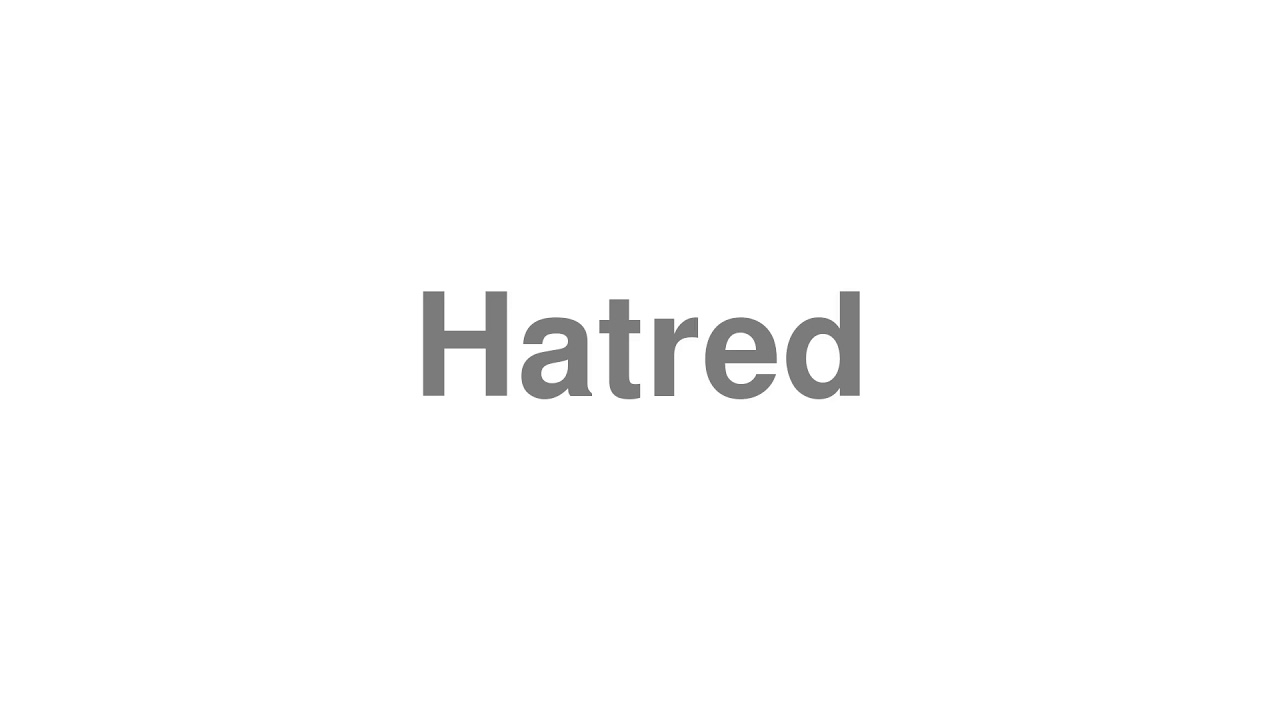 """How to Pronounce """"Hatred"""""""