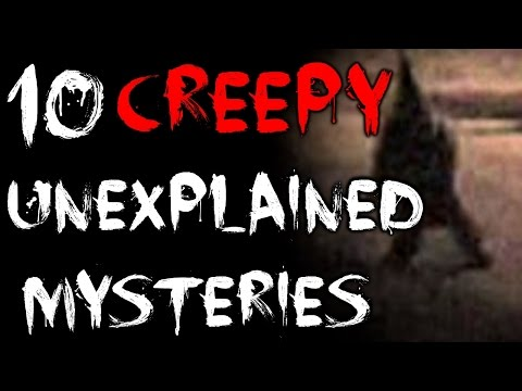 10 CREEPY Unexplained Mysteries