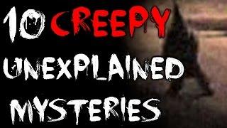 10 CREEPY Unexplained Mysteries