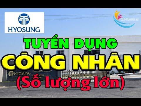 ĐI LÀM NGAY!!! Công Ty TNHH Hyosung Việt Nam Tuyển 700 Công Nhân