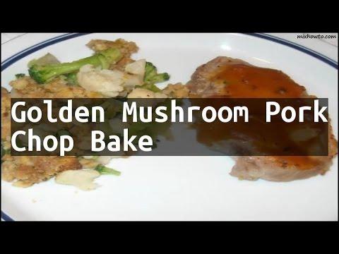 Recipe Golden Mushroom Pork Chop Bake