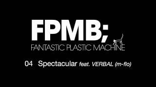 """Fantastic Plastic Machine (FPM) / Spectacular [feat. VERBAL (m-flo)](2007 """"FPMB"""")"""