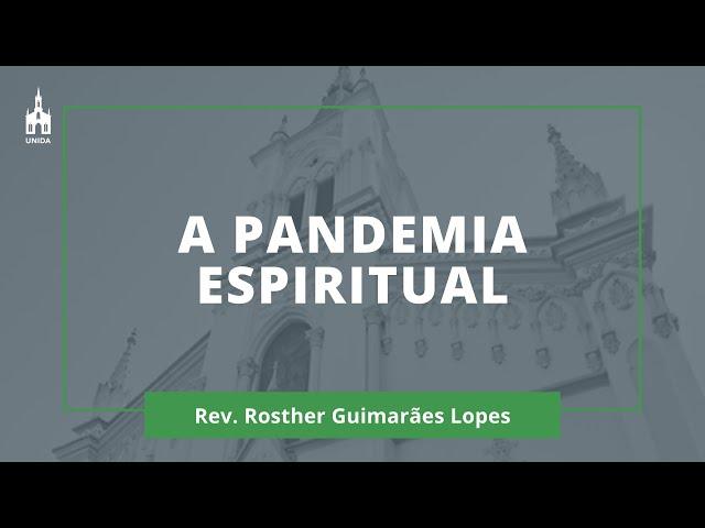 A Pandemia Espiritual  - Rev. Rosther Guimarães Lopes - Culto Matutino - 22/03/2020
