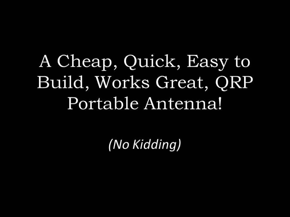 Cheap, Quick, Easy to Build, Works Great QRP Portable Antenna!