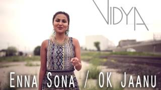 Enna Sona   AR Rahman   Ok Jaanu   Vidya Vox Cover   YouTube