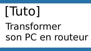 [Tuto] Comment transformer son PC en routeur?