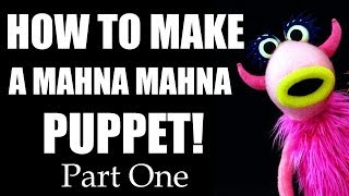 How to Make a MAHNA MAHNA Puppet - Part One