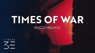 Hugo Helmig - Times of War (Lyrics)