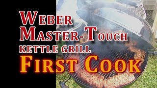 Weber Master Touch Kettle Grill: FIRST COOK