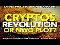 CRYPTOS: A REVOLUTION - OR NWO PLOT? -- Bix Weir