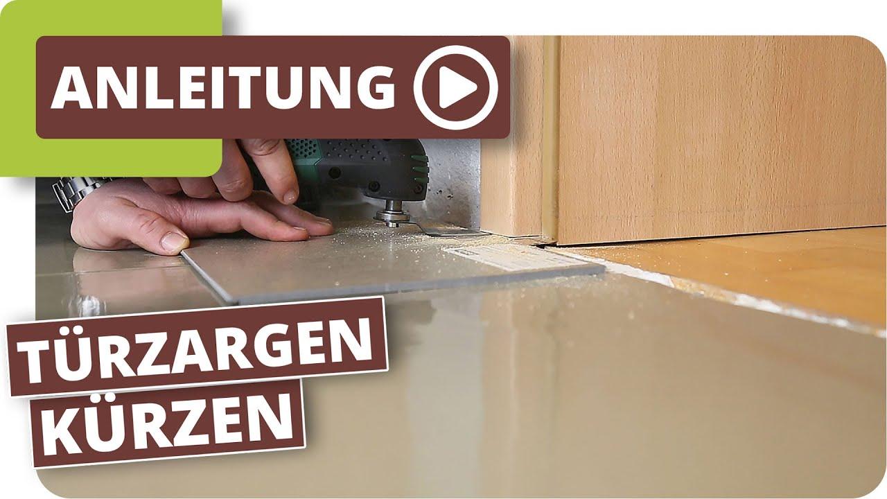 Fußboden Verlegen Tür ~ Türzargen kürzen youtube