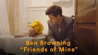 "Ben Browning - ""Friends of Mine"" (Official Music Video)"