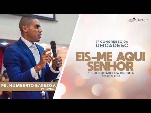 7º Congresso da UMCADESC - Pr. Humberto Barbosa