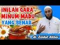 Cara Minum Madu Yang benar - dr. Zaidul Akbar