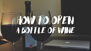 HOW TO OPEN A BOTTLE OF WINE 🍷